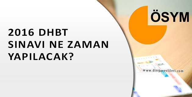 2016 DHBT Ne Zaman Yapılacak?