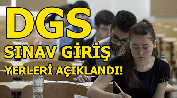 DGS sınav giriş yerleri açıklandı